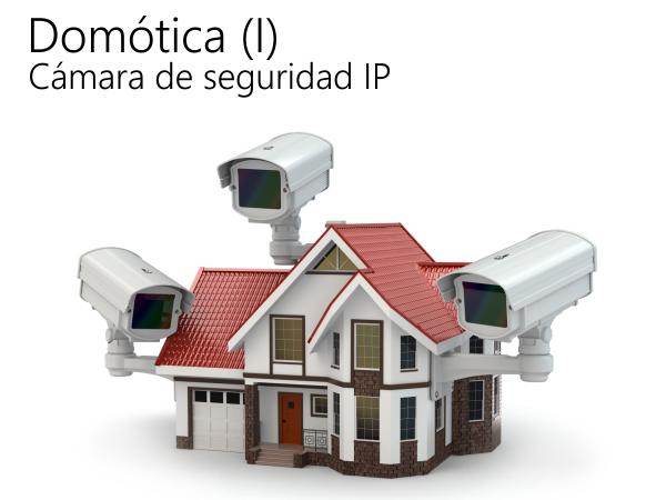 Domótica (I) – Instala tu propia cámara de seguridad