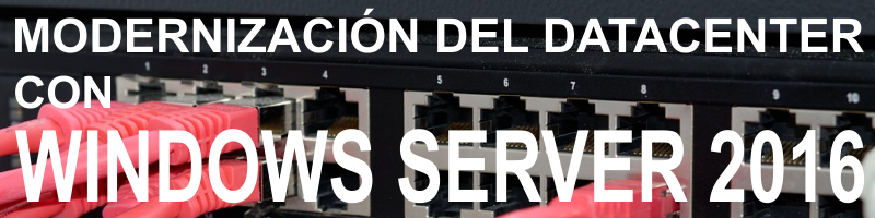 Modernización del datacenter con Windows Server 2016