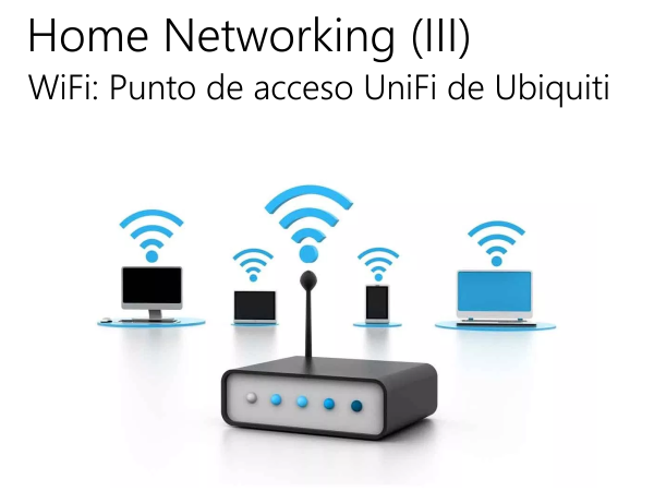 Home Networking (III) – Punto de acceso UniFi de Ubiquiti